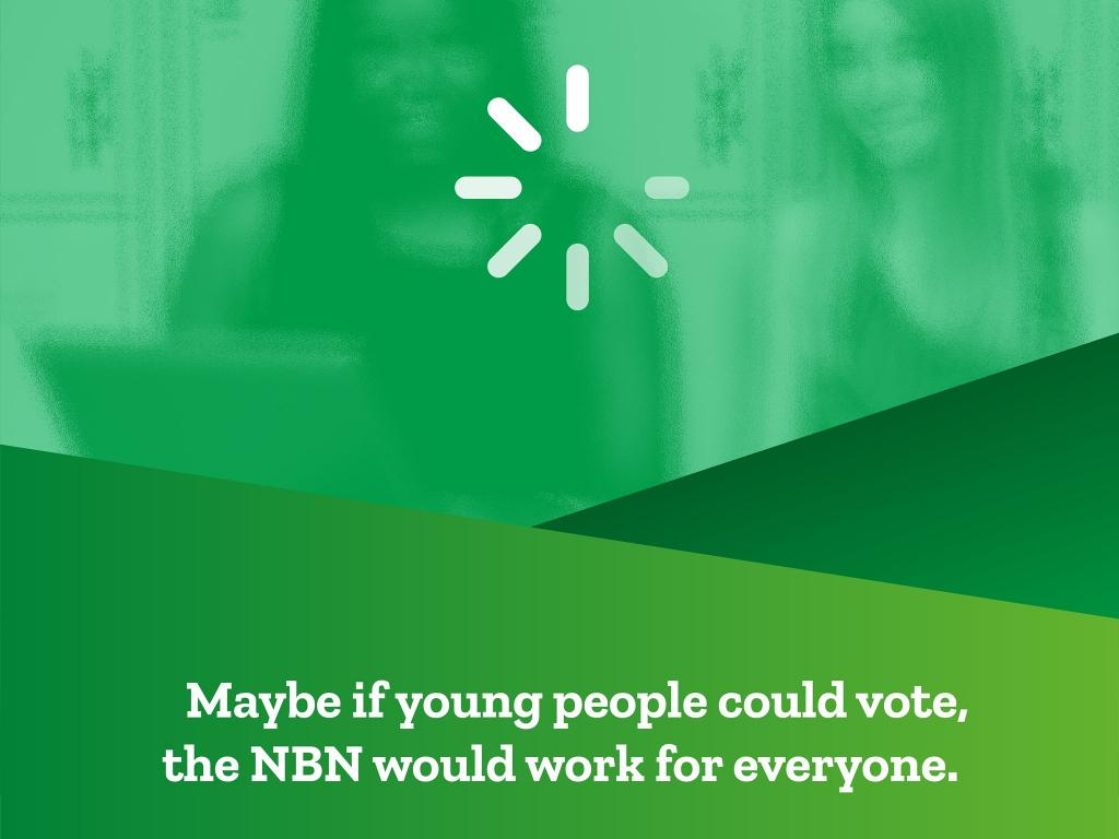 Maybe if young people could vote, the NBN would work for everyone!